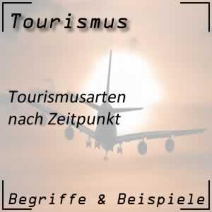 Tourismus Tourismusarten nach Zeitpunkt